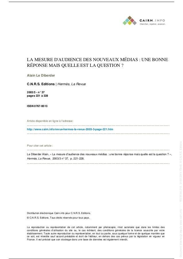 LA MESURE D'AUDIENCE DES NOUVEAUX MÉDIAS : UNE BONNE RÉPONSE MAIS QUELLE EST LA QUESTION ? Alain Le Diberder C.N.R.S. Edit...
