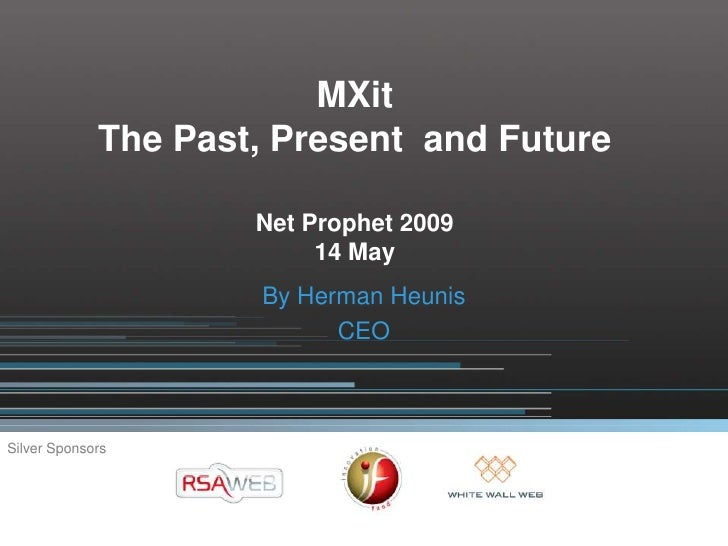 MXit              The Past, Present and Future                       Net Prophet 2009                           14 May    ...