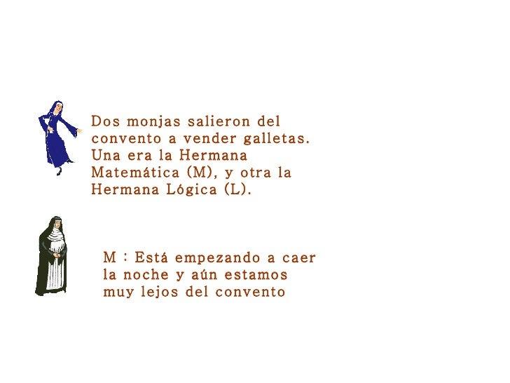 Dos monjas salieron del convento a vender galletas. Una era la Hermana Matemática (M), y otra la Hermana Lógica (L). M : E...