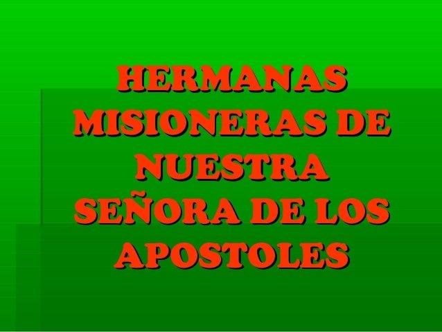 HERMANASHERMANAS MISIONERAS DEMISIONERAS DE NUESTRANUESTRA SEÑORA DE LOSSEÑORA DE LOS APOSTOLESAPOSTOLES