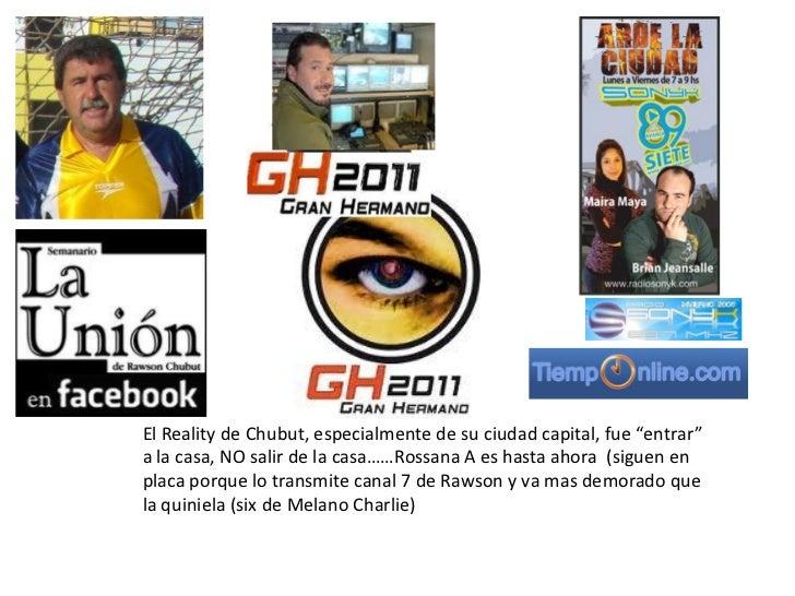 """El Reality de Chubut, especialmente de su ciudad capital, fue """"entrar""""a la casa, NO salir de la casa……Rossana A es hasta a..."""
