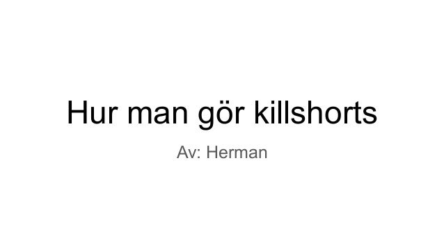 Hur man g�r killshorts Av: Herman