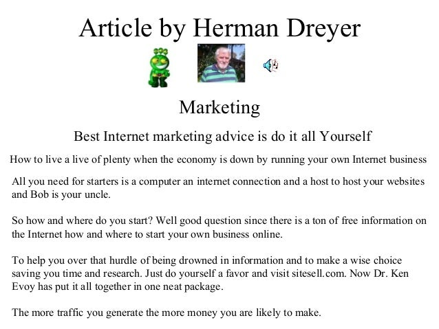 Article by Herman Dreyer Marketing Best Internet marketing advice is do it all Yourself How to live a live of plenty when ...