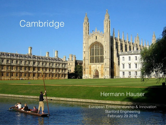 Cambridge Hermann Hauser European Entrepreneurship & Innovation Stanford Engineering February 29 2016 1