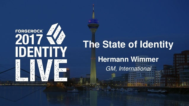 © 2017 ForgeRock. All rights reserved. The State of Identity Hermann Wimmer GM, International