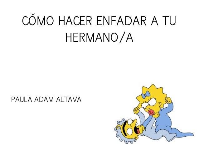 CÓMO HACER ENFADAR A TU HERMANO/A PAULA ADAM ALTAVA