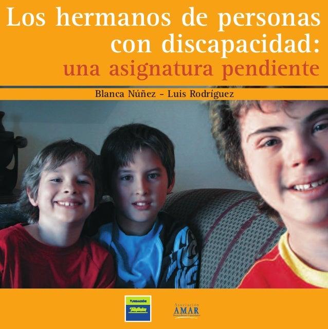 Los hermanos de personascon discapacidad:una asignatura pendienteBlanca Núñez - Luis RodríguezAMAR, es una asociación civi...