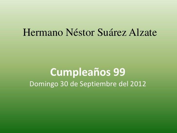 Hermano Néstor Suárez Alzate      Cumpleaños 99 Domingo 30 de Septiembre del 2012