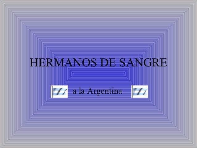 HERMANOS DE SANGRE     a la Argentina