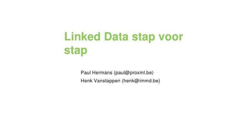 Linked Data stap voor stap<br />Paul Hermans (paul@proxml.be)<br />Henk Vanstappen (henk@immd.be)<br />