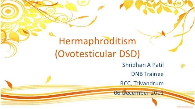 Hermaphroditism(Ovotesticular DSD)                Shridhan A Patil                   DNB Trainee               RCC, Trivan...
