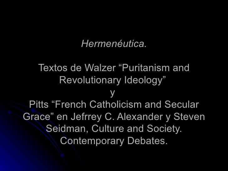 """Hermenéutica.   Textos de Walzer """"Puritanism and Revolutionary Ideology""""  y  Pitts """"French Catholicism and Secular Grace"""" ..."""