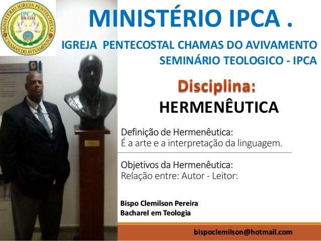 MINISTÉRIO IPCA . IGREJA PENTECOSTAL CHAMAS DO AVIVAMENTO SEMINÁRIO TEOLOGICO - IPCA Bispo Clemilson Pereira Bacharel em T...