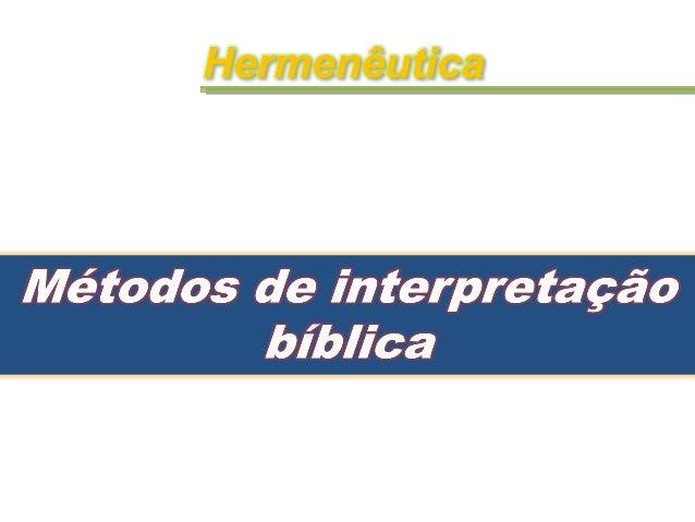 Métodos de interpretação bíblicaMétodos de interpretação bíblica IntroduçãoIntrodução ANTES DE TUDO PERGUNTE-SE:ANTES DE T...