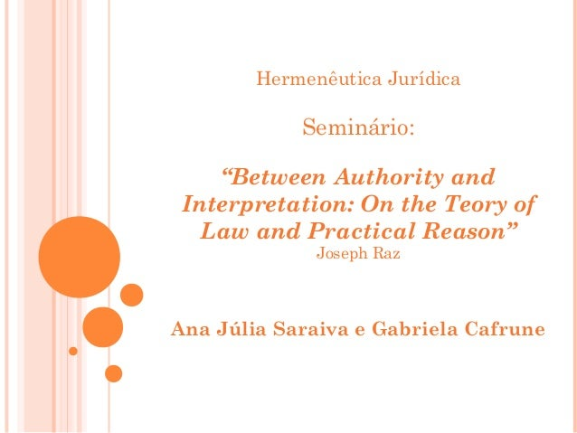 "Hermenêutica Jurídica  Seminário:  ""Between Authority and  Interpretation: On the Teory of  Law and Practical Reason""  Jos..."