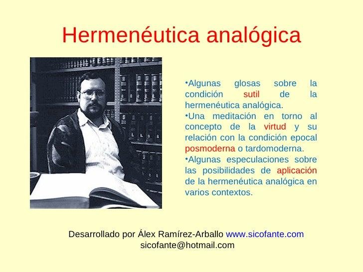 Hermenéutica analógica Desarrollado por Álex Ramírez-Arballo  www.sicofante.com   [email_address] <ul><li>Algunas glosas s...