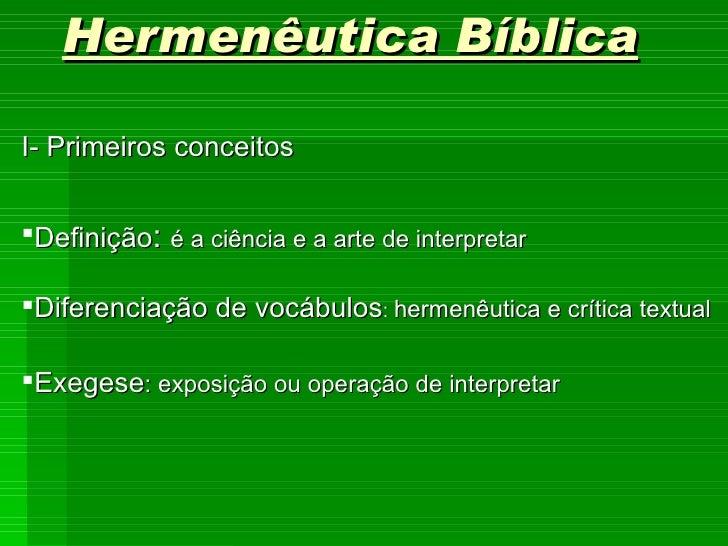 Hermenêutica BíblicaI- Primeiros conceitosDefinição: é a ciência e a arte de interpretarDiferenciação de vocábulos: herm...