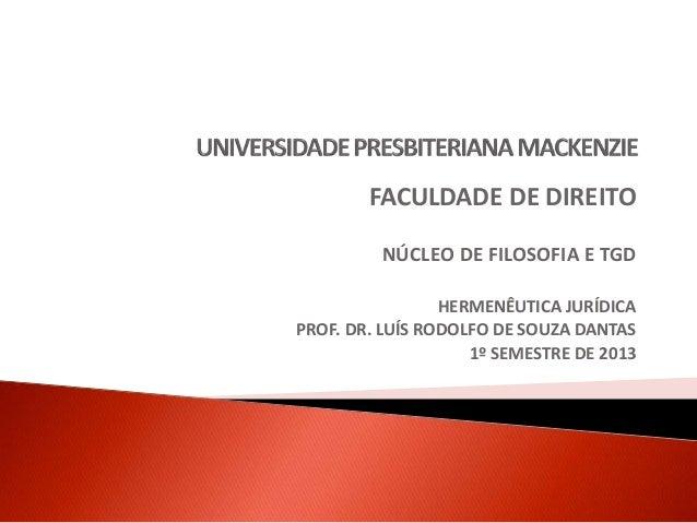 FACULDADE DE DIREITO NÚCLEO DE FILOSOFIA E TGD HERMENÊUTICA JURÍDICA PROF. DR. LUÍS RODOLFO DE SOUZA DANTAS 1º SEMESTRE DE...