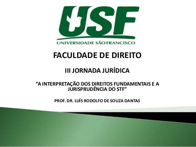 """FACULDADE DE DIREITO III JORNADA JURÍDICA """"A INTERPRETAÇÃO DOS DIREITOS FUNDAMENTAIS E A JURISPRUDÊNCIA DO STF"""" PROF. DR. ..."""