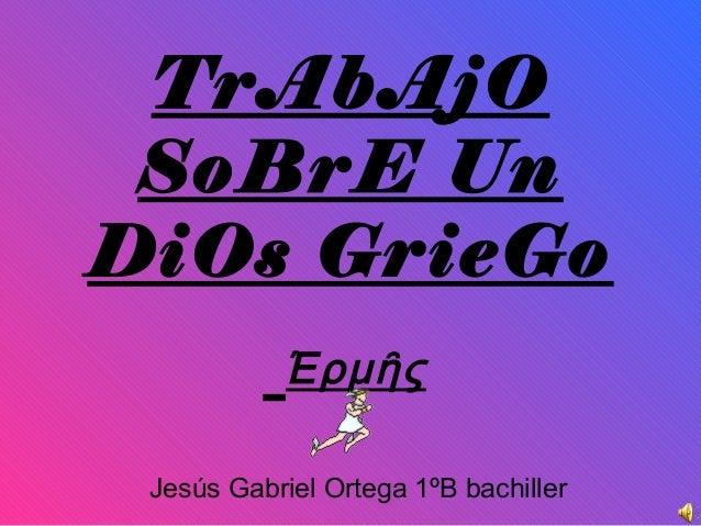 TrAbAjO SoBrE Un DiOs GrieGo Έρμῆς Jesús Gabriel Ortega 1ºB bachiller