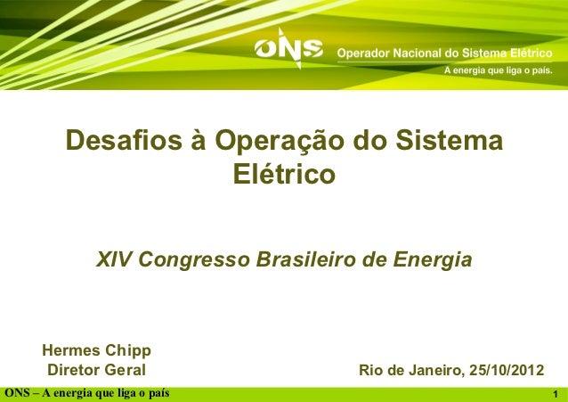 Desafios à Operação do Sistema                       Elétrico                 XIV Congresso Brasileiro de Energia      Her...