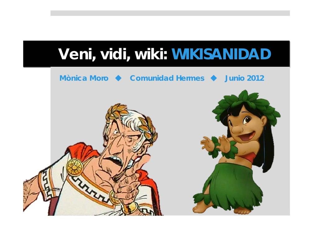 Veni, vidi, wiki: WIKISANIDADMònica Moro    Comunidad Hermes    Junio 2012