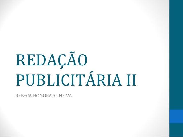 REDAÇÃOPUBLICITÁRIA IIREBECA HONORATO NEIVA
