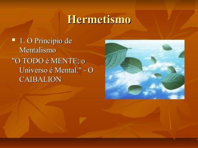 "Hermetismo 1. O Principio de Mentalismo ""O TODO é MENTE; o Universo é Mental."" - O CAIBALION "