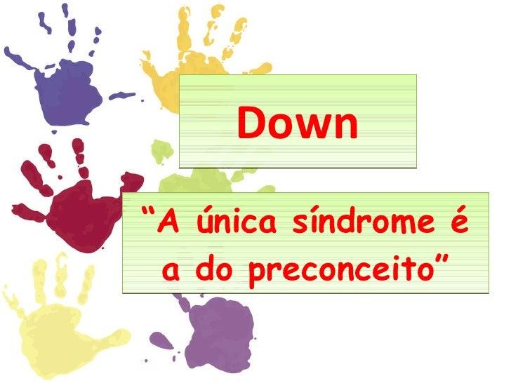 """Down """" A única síndrome é a do preconceito"""""""