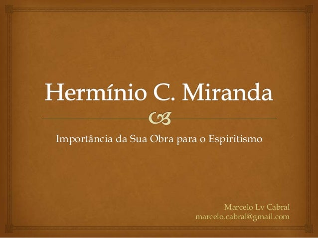 Importância da Sua Obra para o Espiritismo Marcelo Lv Cabral marcelo.cabral@gmail.com