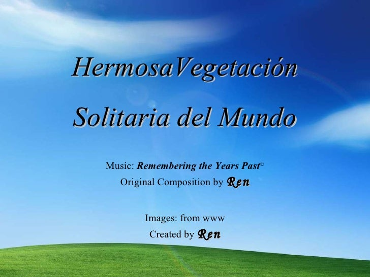 HermosaVegetación Solitaria del Mundo Images: from www Music:  Remembering the Years Past © Original  Composition by  Ren ...