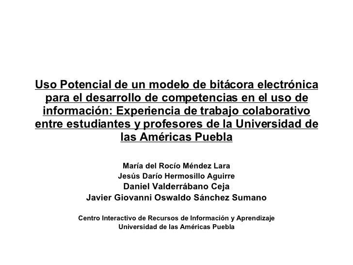 Uso Potencial de un modelo de bitácora electrónica para el desarrollo de competencias en el uso de información: Experienci...