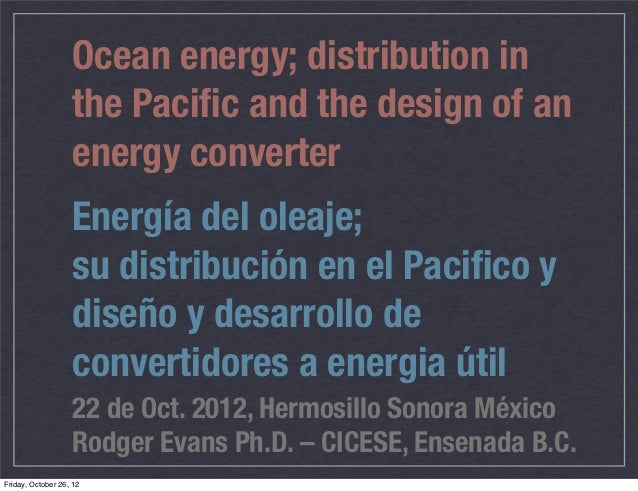 Ocean energy; distribution in                   the Pacific and the design of an                   energy converter        ...