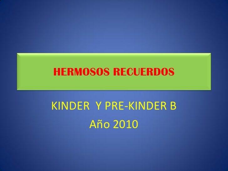 HERMOSOS RECUERDOSKINDER Y PRE-KINDER B      Año 2010