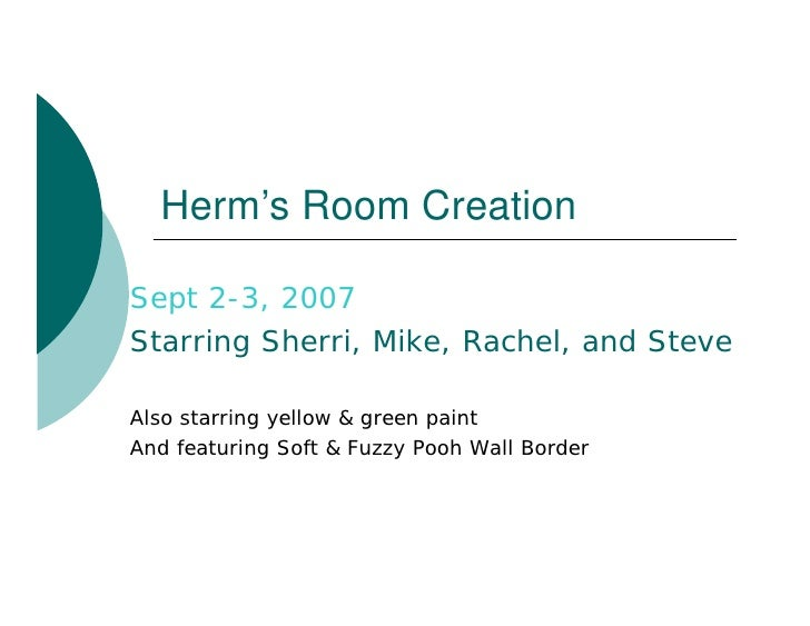 Herm's Room Creation  Sept 2-3, 2007 Starring Sherri, Mike, Rachel, and Steve  Also starring yellow & green paint And feat...