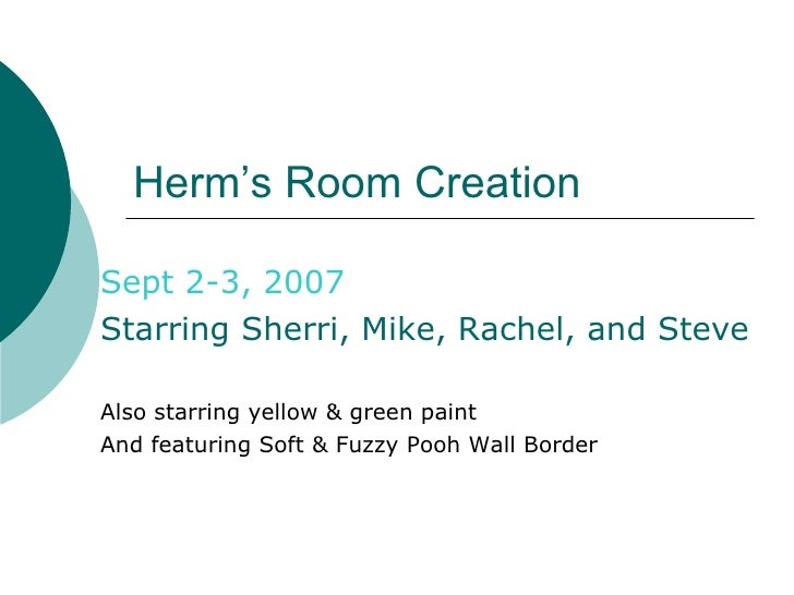 Herm's Room Creation Sept 2-3, 2007 Starring Sherri, Mike, Rachel, and Steve Also starring yellow & green paint  And featu...