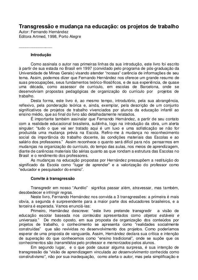 Transgressão e mudança na educação: os projetos de trabalho Autor: Fernando Hernández Editora Artmed, 1998, Porto Alegre _...