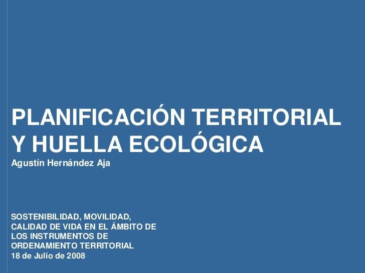 PLANIFICACIÓN TERRITORIAL Y HUELLA ECOLÓGICA Agustín Hernández Aja     SOSTENIBILIDAD, MOVILIDAD, CALIDAD DE VIDA EN EL ÁM...