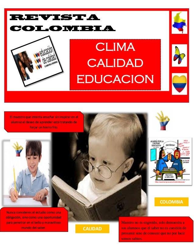 CLIMA CALIDAD EDUCACION  El maestro que intenta enseñar sin inspirar en el alumno el deseo de aprender está tratando de fo...