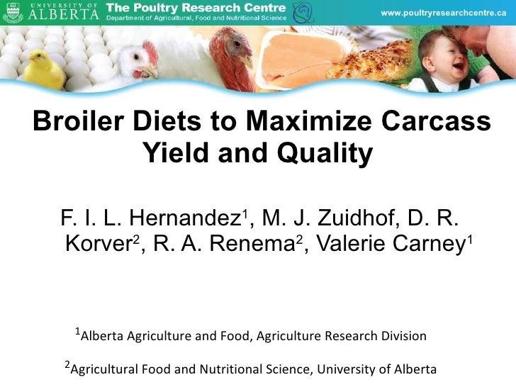 Broiler Diets to Maximize Carcass Yield and Quality <ul><li>F. I. L. Hernandez 1 , M. J. Zuidhof, D. R. Korver 2 , R. A. R...