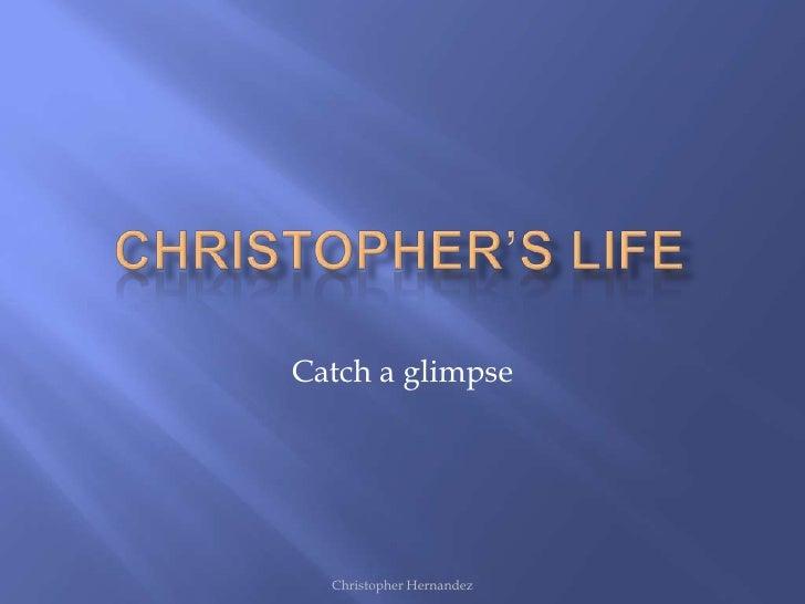 Catch a glimpse  Christopher Hernandez