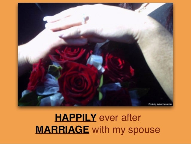 HAPPILY ever after ! MARRIAGE with my spouse