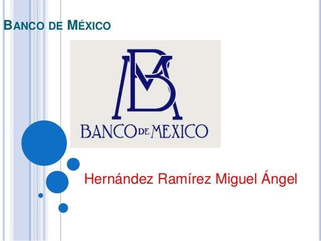 BANCO DE MÉXICO  Hernández Ramírez Miguel Ángel