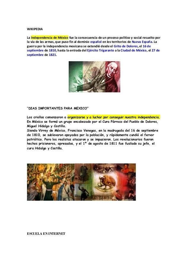WIKIPEDIA La Independencia de México fue la consecuencia de un proceso político y social resuelto por la vía de las armas,...