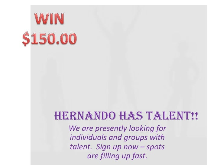WIN $150.00<br />HERNANDO HAS TALENT!!<br />We are presently looking for individuals and groups with talent.  Sign up now ...