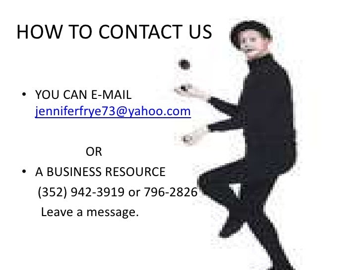 HOW TO CONTACT US<br />YOU CAN E-MAIL jenniferfrye73@yahoo.com<br />                    OR<br />A BUSINESS RESOURCE<br /> ...