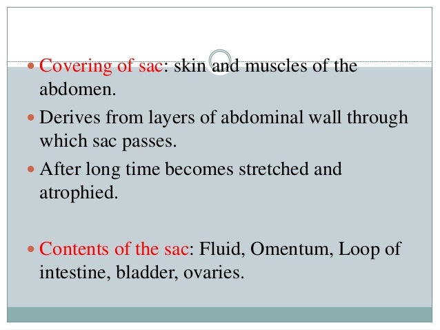  Covering of sac: skin and muscles of the abdomen.  Derives from layers of abdominal wall through which sac passes.  Af...