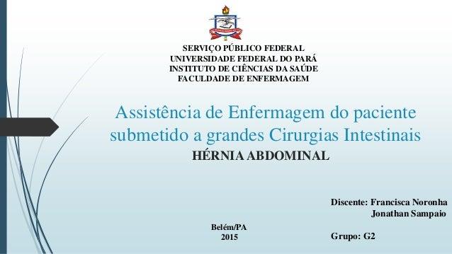 Assistência de Enfermagem do paciente submetido a grandes Cirurgias Intestinais HÉRNIA ABDOMINAL SERVIÇO PÚBLICO FEDERAL U...