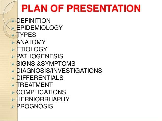 PLAN OF PRESENTATION  DEFINITION  EPIDEMIOLOGY  TYPES  ANATOMY  ETIOLOGY  PATHOGENESIS  SIGNS &SYMPTOMS  DIAGNOSIS...