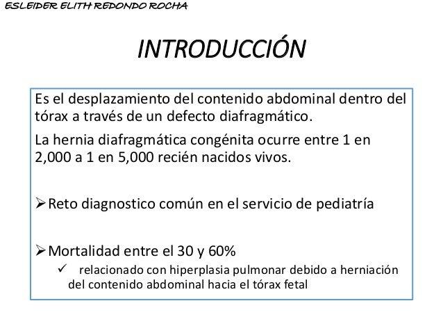 INTRODUCCIÓN Es el desplazamiento del contenido abdominal dentro del tórax a través de un defecto diafragmático. La hernia...